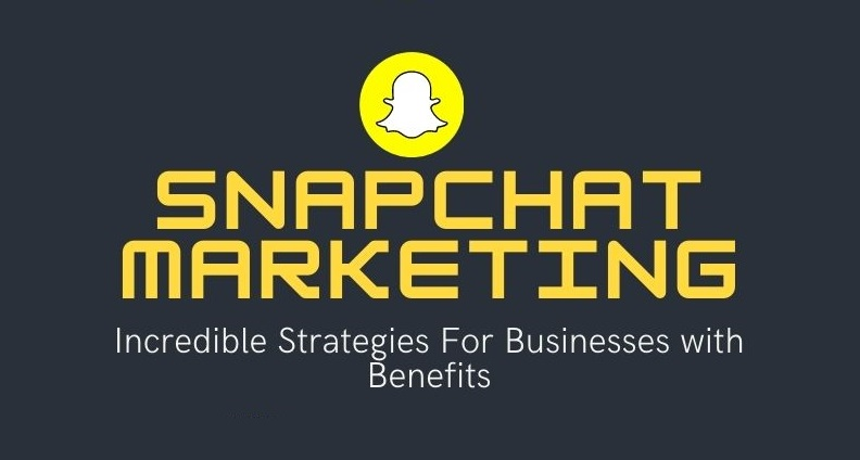 Snapchat Marketing Strategies For Businesses & Their Benefits